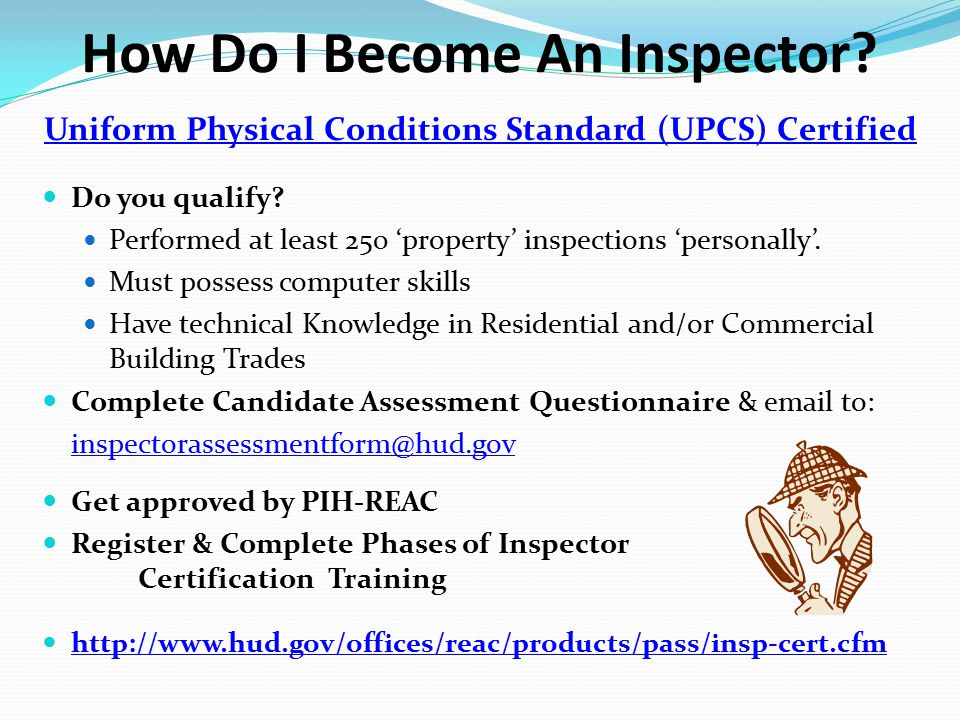How Do I Become An Inspector. Uniform Physical Conditions Standard (UPCS) Certified Do you qualify.