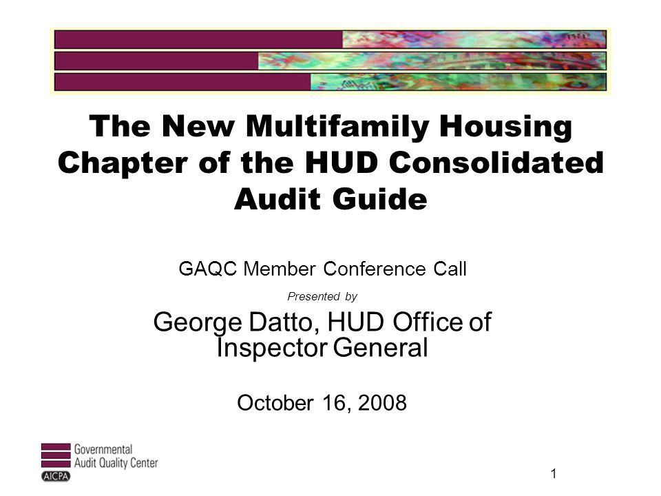 1 The New Multifamily Housing Chapter of the HUD Consolidated Audit Guide GAQC Member Conference Call Presented by George Datto, HUD Office of Inspector General October 16, 2008