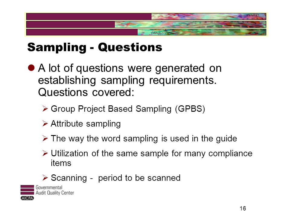16 Sampling - Questions A lot of questions were generated on establishing sampling requirements.