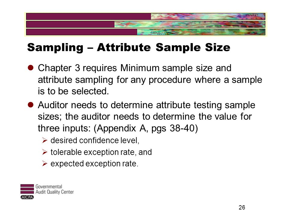 26 Sampling – Attribute Sample Size Chapter 3 requires Minimum sample size and attribute sampling for any procedure where a sample is to be selected.