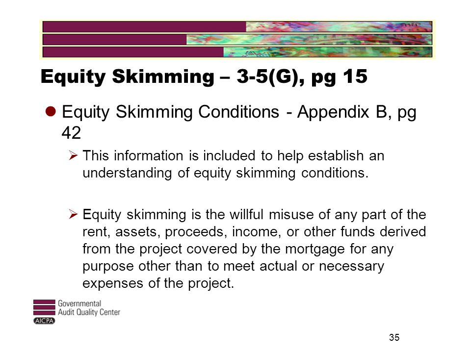 35 Equity Skimming – 3-5(G), pg 15 Equity Skimming Conditions - Appendix B, pg 42  This information is included to help establish an understanding of equity skimming conditions.