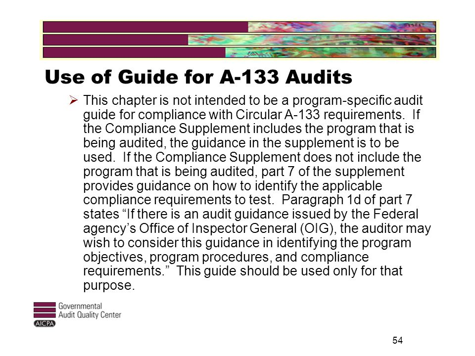 54 Use of Guide for A-133 Audits  This chapter is not intended to be a program-specific audit guide for compliance with Circular A-133 requirements.