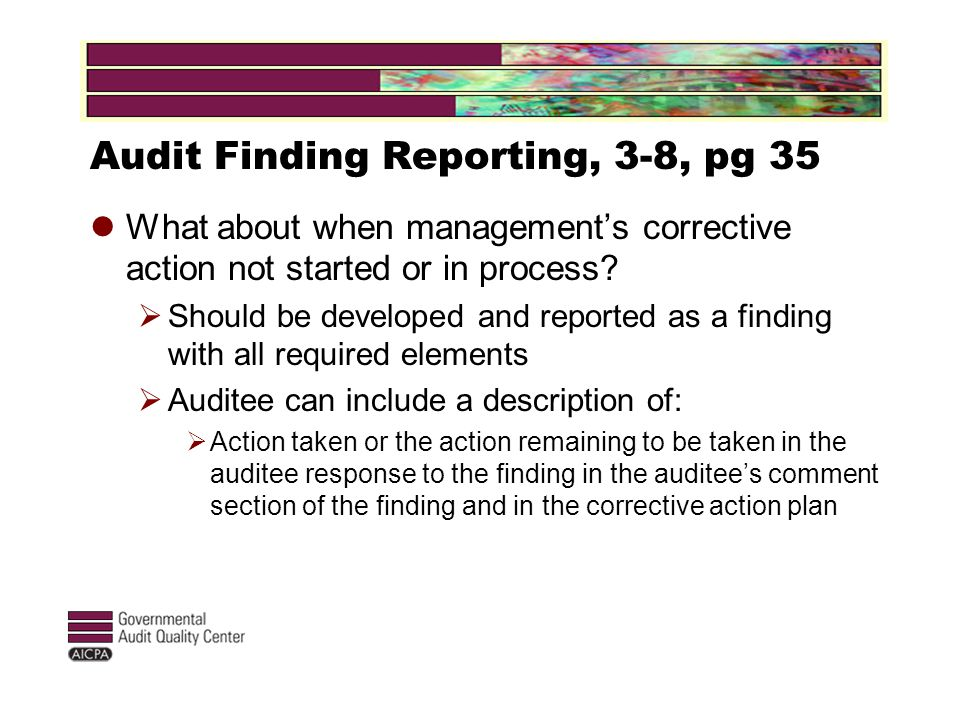 Audit Finding Reporting, 3-8, pg 35 What about when management's corrective action not started or in process.
