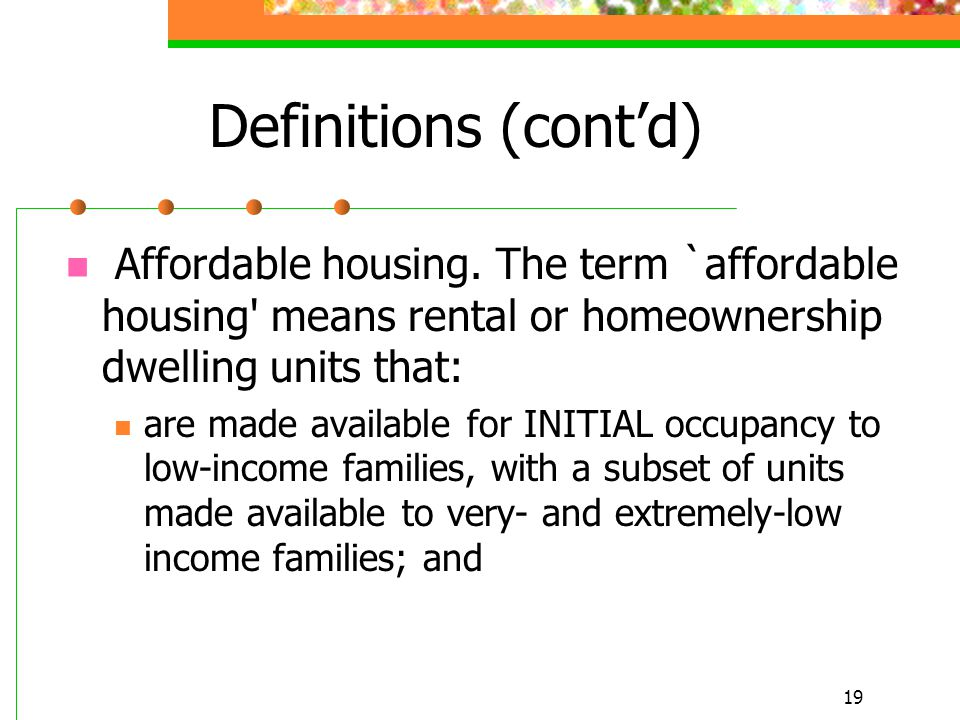 19 Definitions (cont'd) Affordable housing.
