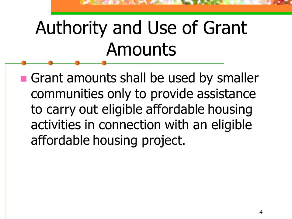 25 Summary The maximum grant amount is limited to $1Million; Grant funds must be used to create affordable housing through development, rehabilitation or reconfiguration; and The new units must be affordable only for the first occupant.