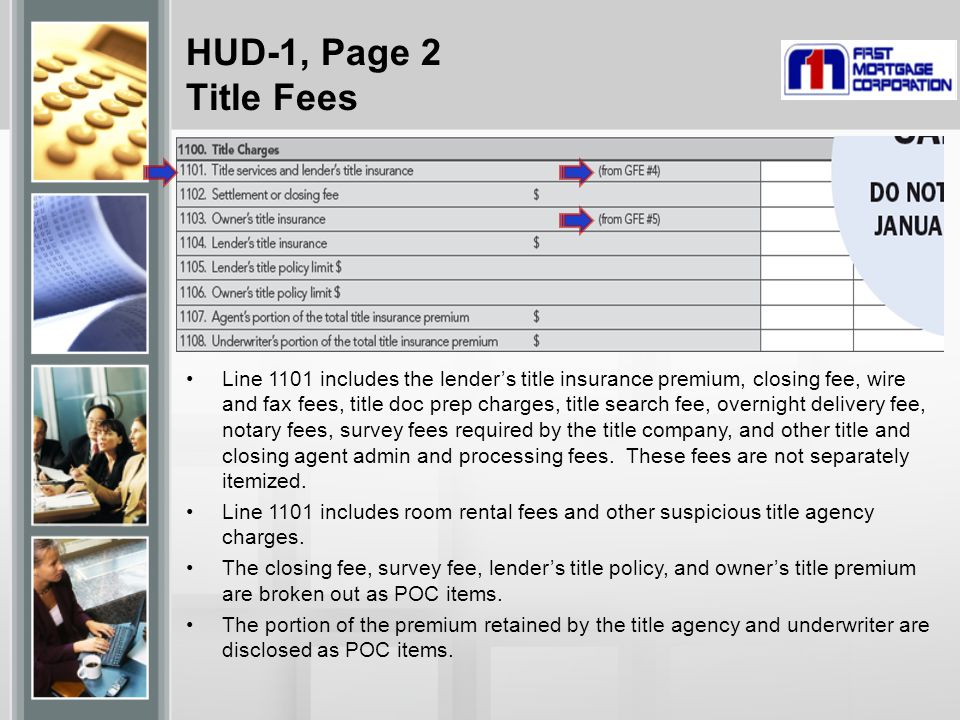 HUD-1, Page 2 Title Fees Line 1101 includes the lender's title insurance premium, closing fee, wire and fax fees, title doc prep charges, title search fee, overnight delivery fee, notary fees, survey fees required by the title company, and other title and closing agent admin and processing fees.