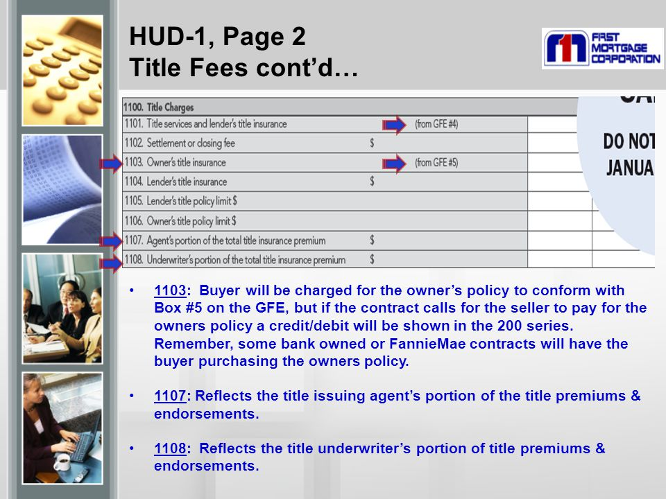 HUD-1, Page 2 Title Fees cont'd… 1103: Buyer will be charged for the owner's policy to conform with Box #5 on the GFE, but if the contract calls for the seller to pay for the owners policy a credit/debit will be shown in the 200 series.