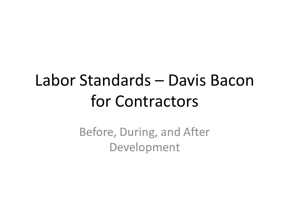 Labor Standards – Davis Bacon for Contractors Before, During, and After Development