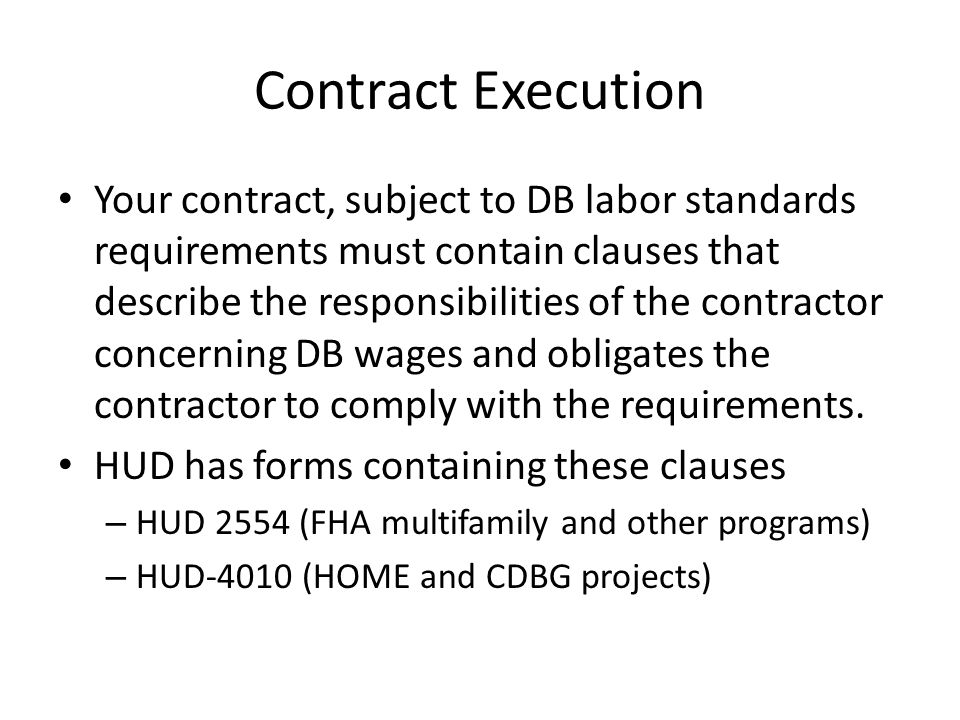 Contract Execution Your contract, subject to DB labor standards requirements must contain clauses that describe the responsibilities of the contractor
