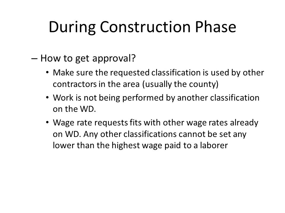 During Construction Phase – How to get approval? Make sure the requested classification is used by other contractors in the area (usually the county)