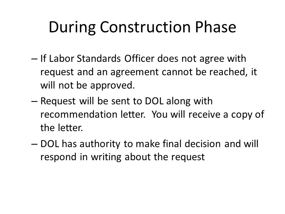 During Construction Phase – If Labor Standards Officer does not agree with request and an agreement cannot be reached, it will not be approved. – Requ