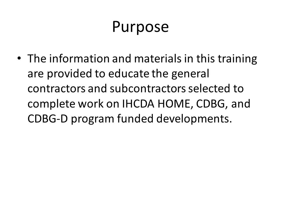Purpose The information and materials in this training are provided to educate the general contractors and subcontractors selected to complete work on