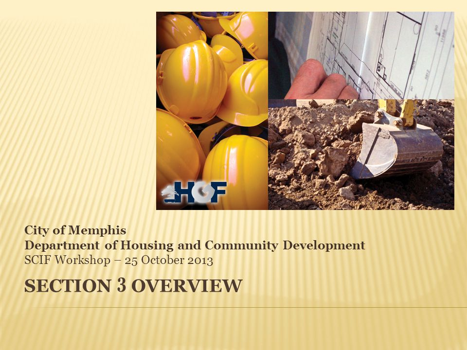SECTION 3 OVERVIEW City of Memphis Department of Housing and Community Development SCIF Workshop – 25 October 2013