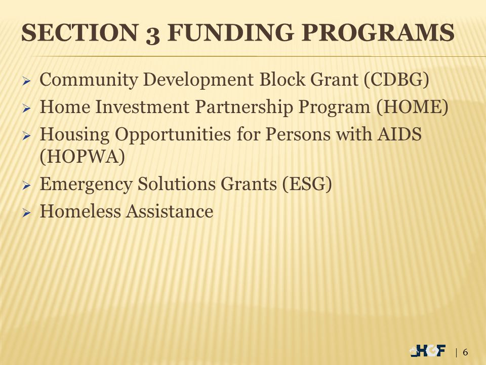 SECTION 3 FUNDING PROGRAMS  Community Development Block Grant (CDBG)  Home Investment Partnership Program (HOME)  Housing Opportunities for Persons