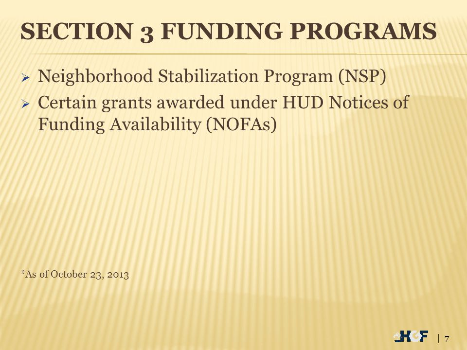 SECTION 3 FUNDING PROGRAMS  Neighborhood Stabilization Program (NSP)  Certain grants awarded under HUD Notices of Funding Availability (NOFAs) *As o