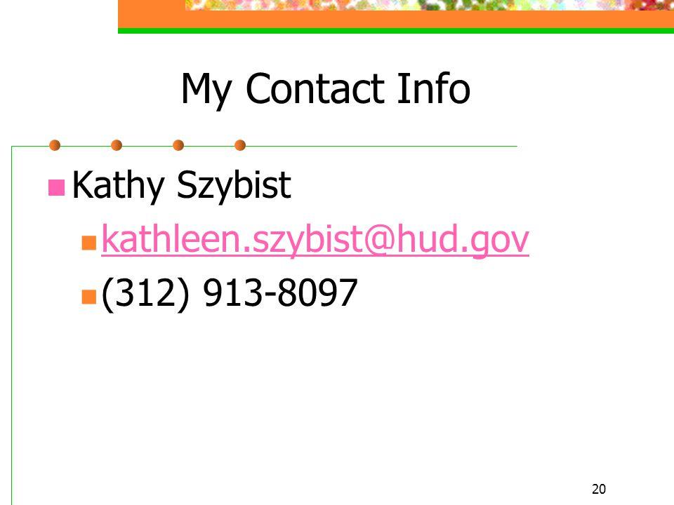 20 My Contact Info Kathy Szybist kathleen.szybist@hud.gov (312) 913-8097