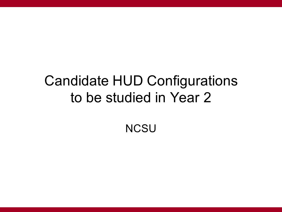Objectives To select candidate HUD configurations to be used in 2 nd year study.