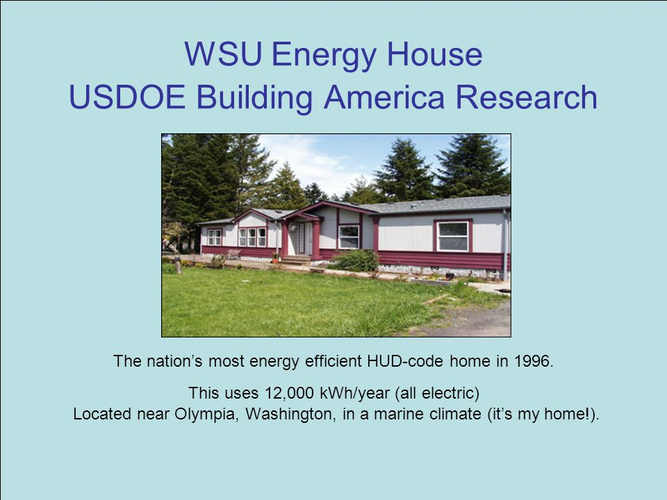WSU Energy House USDOE Building America Research The nation's most energy efficient HUD-code home in 1996.