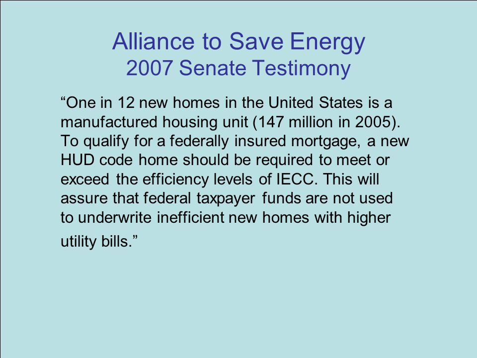 Alliance to Save Energy 2007 Senate Testimony One in 12 new homes in the United States is a manufactured housing unit (147 million in 2005).