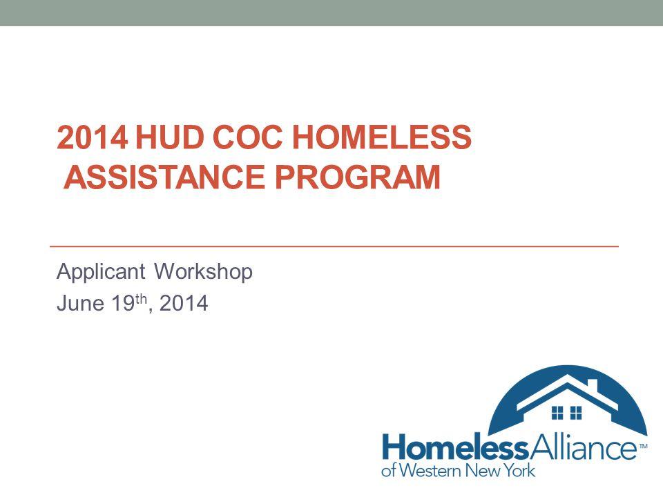 2014 HUD COC HOMELESS ASSISTANCE PROGRAM Applicant Workshop June 19 th, 2014