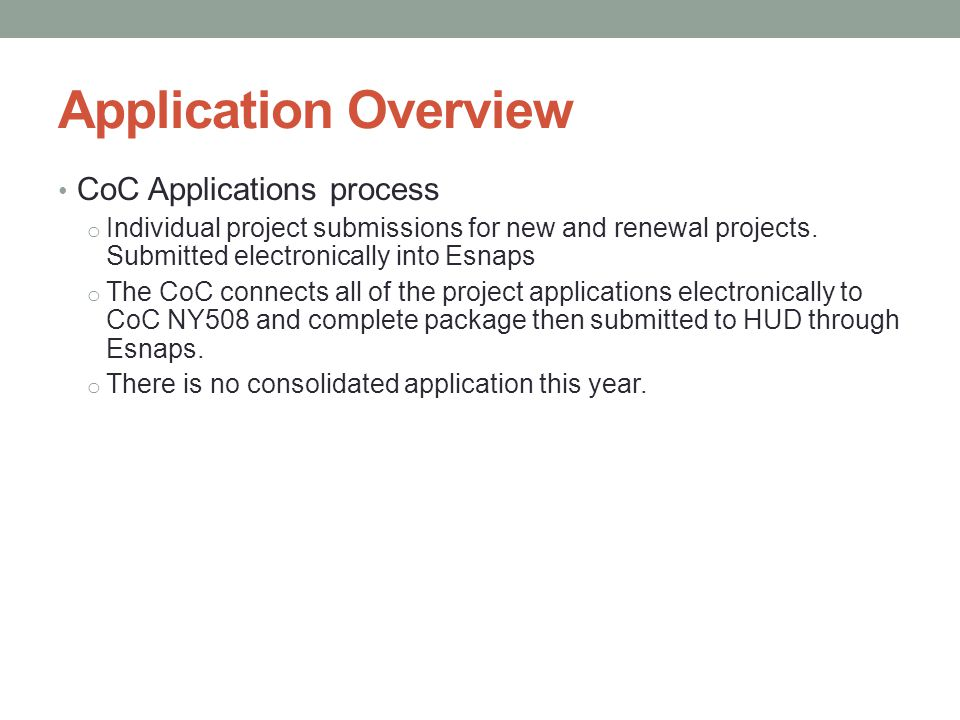 Application Overview CoC Applications process o Individual project submissions for new and renewal projects.