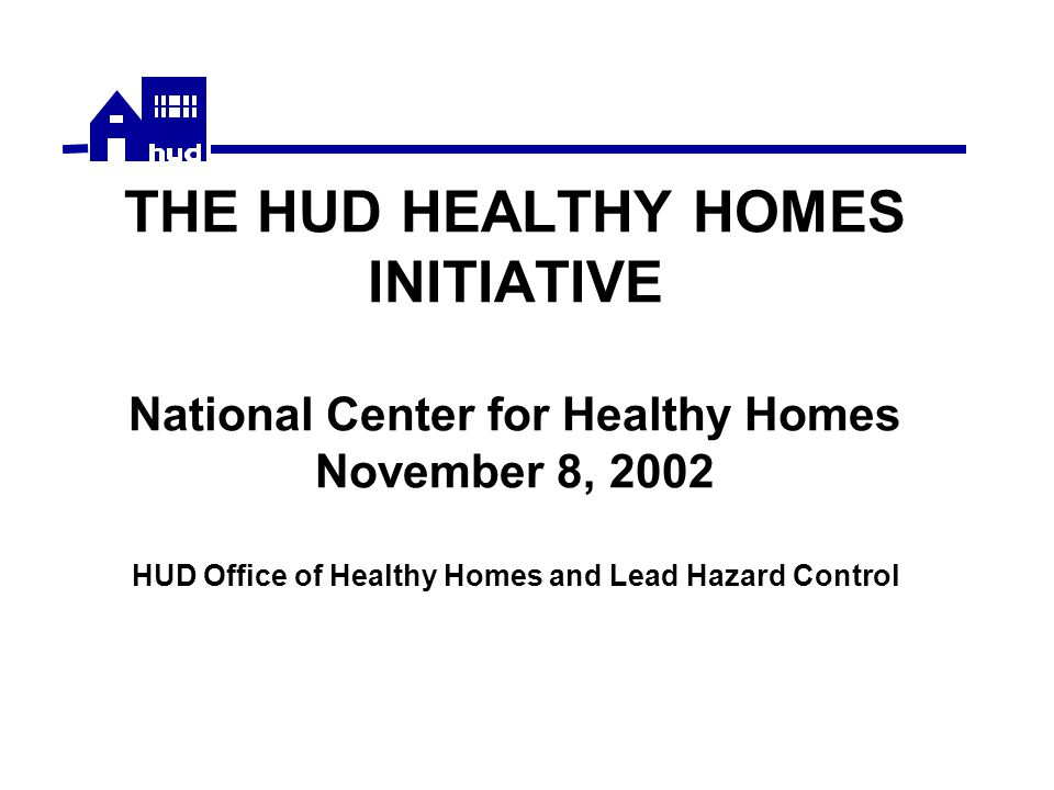 HHI Results – Aiding Networks that Support HH Initiatives Partnerships to Promote High Performance Healthy Homes HUD Healthy Homes regional points of contact in the Northeast, Midwest and West Coast EPA and DOE Regional Partners USDA Extension Service Healthy Homes Coordinators in 40 states