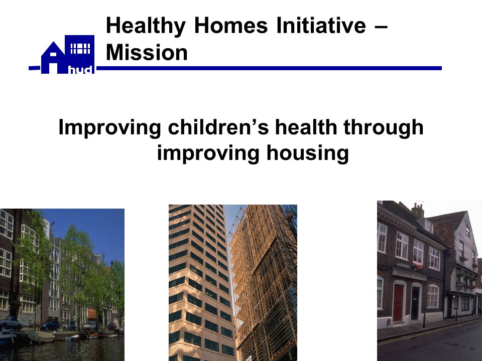Healthy Homes Initiative – Mission Improving children's health through improving housing