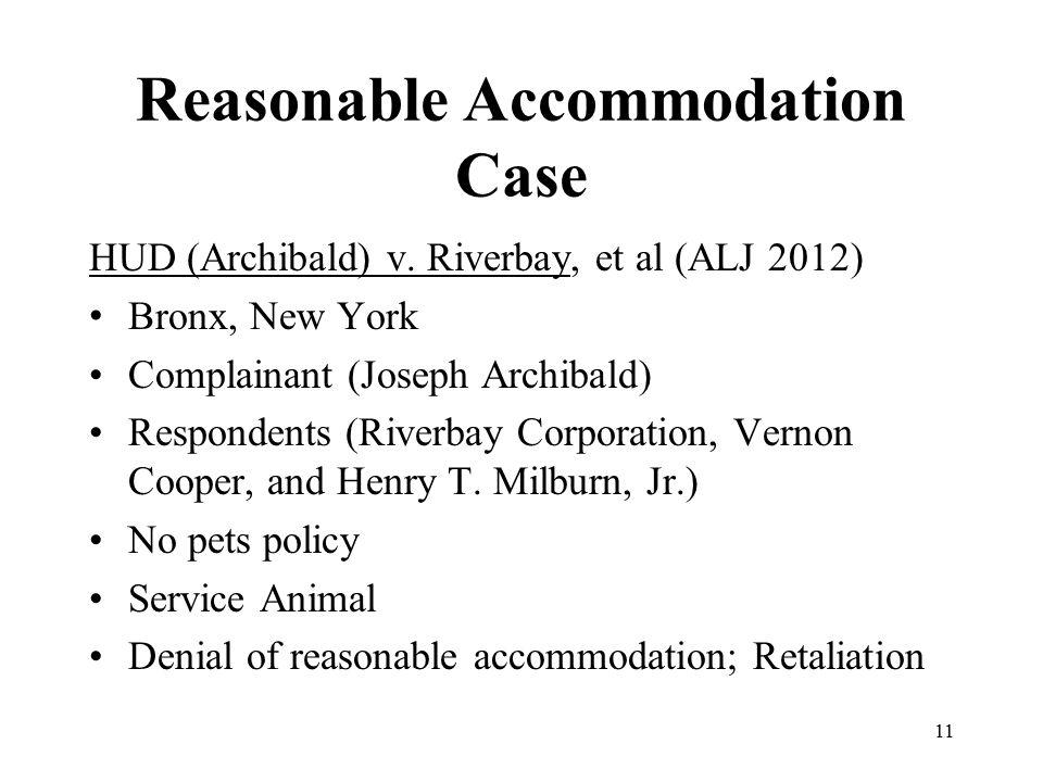 Reasonable Accommodation Case HUD (Archibald) v. Riverbay, et al (ALJ 2012) Bronx, New York Complainant (Joseph Archibald) Respondents (Riverbay Corpo