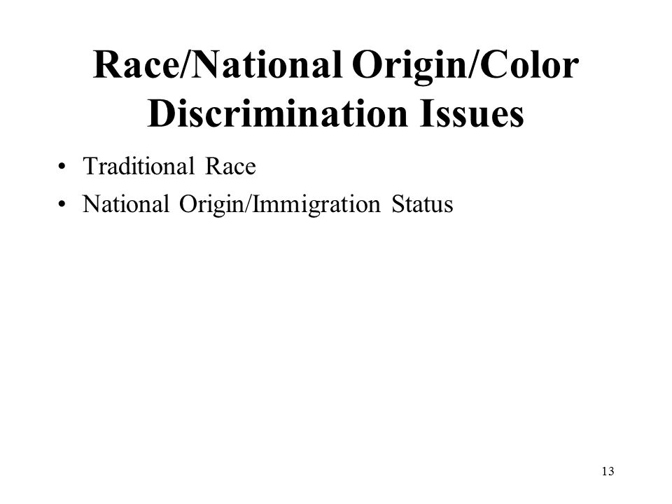Race/National Origin/Color Discrimination Issues Traditional Race National Origin/Immigration Status 13