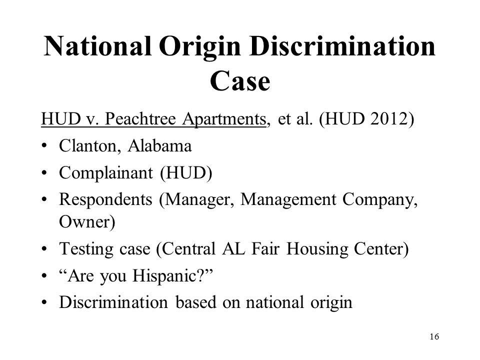 National Origin Discrimination Case HUD v. Peachtree Apartments, et al. (HUD 2012) Clanton, Alabama Complainant (HUD) Respondents (Manager, Management