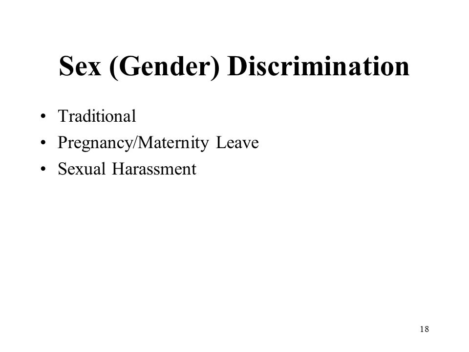 Sex (Gender) Discrimination Traditional Pregnancy/Maternity Leave Sexual Harassment 18