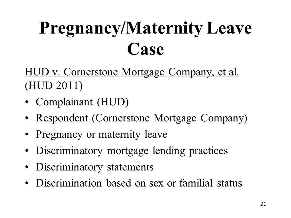 Pregnancy/Maternity Leave Case HUD v. Cornerstone Mortgage Company, et al. (HUD 2011) Complainant (HUD) Respondent (Cornerstone Mortgage Company) Preg