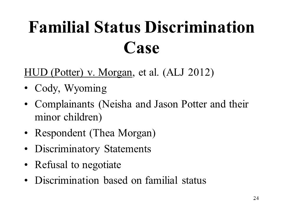 Familial Status Discrimination Case HUD (Potter) v. Morgan, et al. (ALJ 2012) Cody, Wyoming Complainants (Neisha and Jason Potter and their minor chil