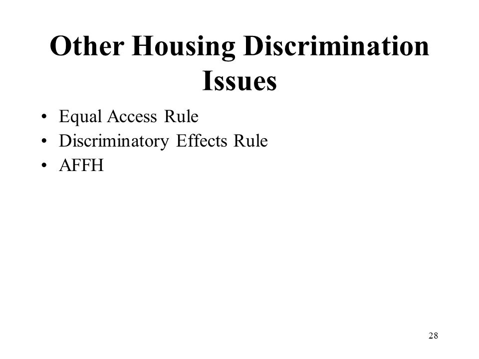 28 Other Housing Discrimination Issues Equal Access Rule Discriminatory Effects Rule AFFH