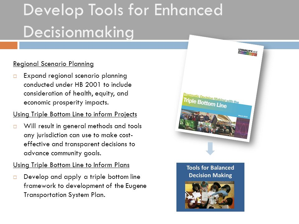 Develop Tools for Enhanced Decisionmaking Regional Scenario Planning  Expand regional scenario planning conducted under HB 2001 to include considerat