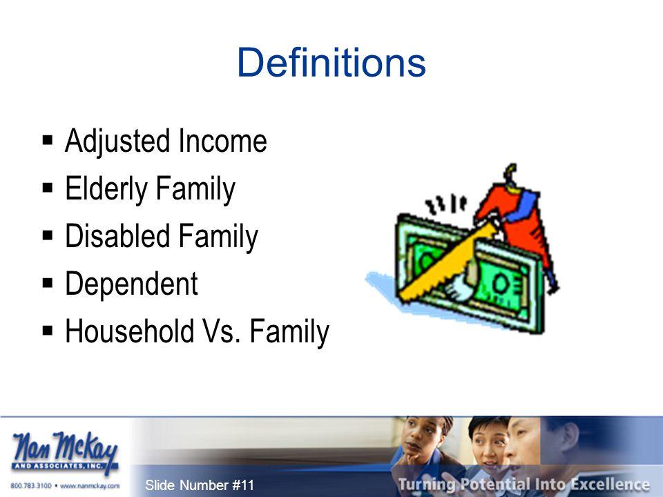 Slide Number #11 Definitions  Adjusted Income  Elderly Family  Disabled Family  Dependent  Household Vs.