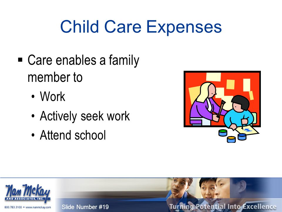 Slide Number #19 Child Care Expenses  Care enables a family member to Work Actively seek work Attend school