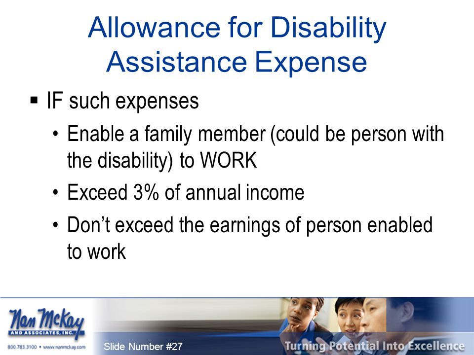 Slide Number #27 Allowance for Disability Assistance Expense  IF such expenses Enable a family member (could be person with the disability) to WORK Exceed 3% of annual income Don't exceed the earnings of person enabled to work