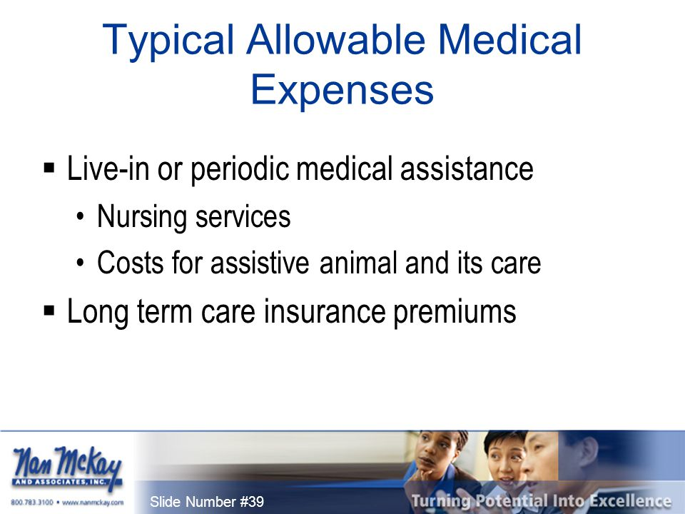 Slide Number #39 Typical Allowable Medical Expenses  Live-in or periodic medical assistance Nursing services Costs for assistive animal and its care  Long term care insurance premiums