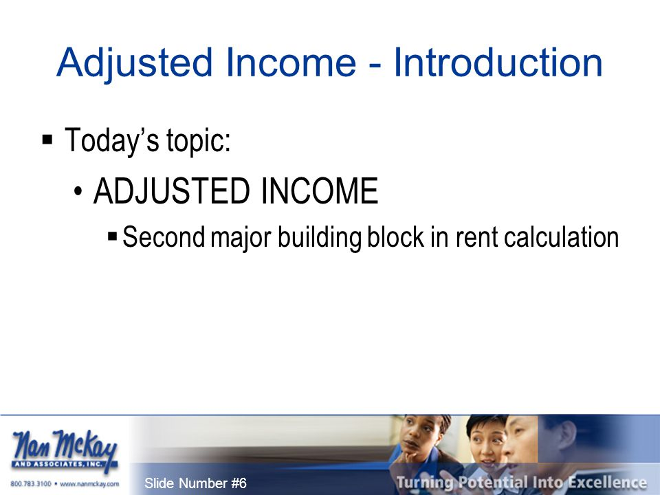 Slide Number #6 Adjusted Income - Introduction  Today's topic: ADJUSTED INCOME  Second major building block in rent calculation