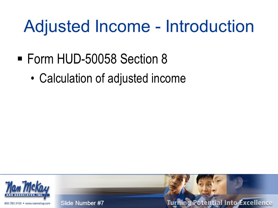 Slide Number #7 Adjusted Income - Introduction  Form HUD-50058 Section 8 Calculation of adjusted income