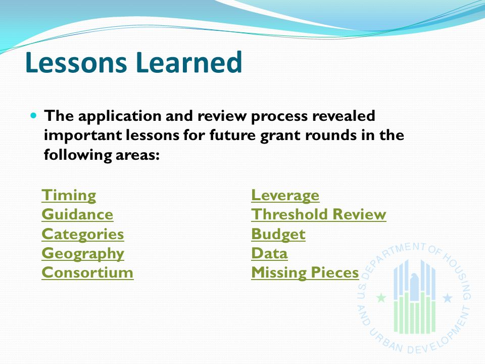 Lessons Learned The application and review process revealed important lessons for future grant rounds in the following areas: Timing Guidance Categories Geography Consortium Leverage Threshold Review Budget Data Missing Pieces