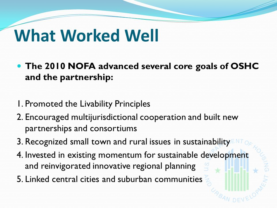 What Worked Well The 2010 NOFA advanced several core goals of OSHC and the partnership: 1.