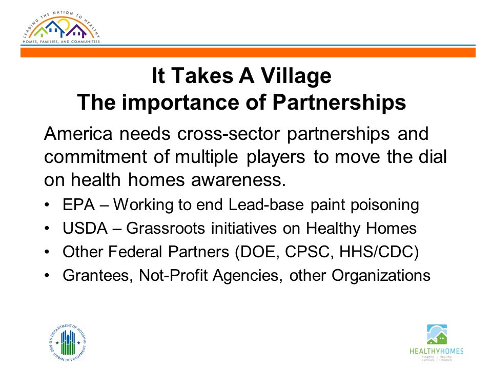 It Takes A Village The importance of Partnerships America needs cross-sector partnerships and commitment of multiple players to move the dial on health homes awareness.