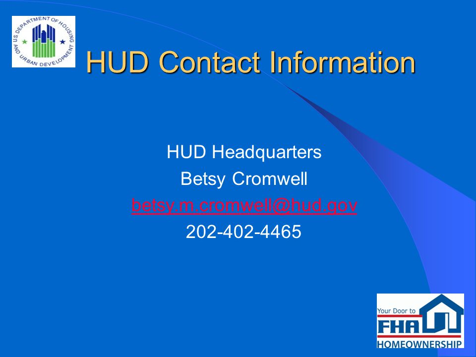 HUD Contact Information HUD Contact Information HUD Headquarters Betsy Cromwell betsy.m.cromwell@hud.gov 202-402-4465