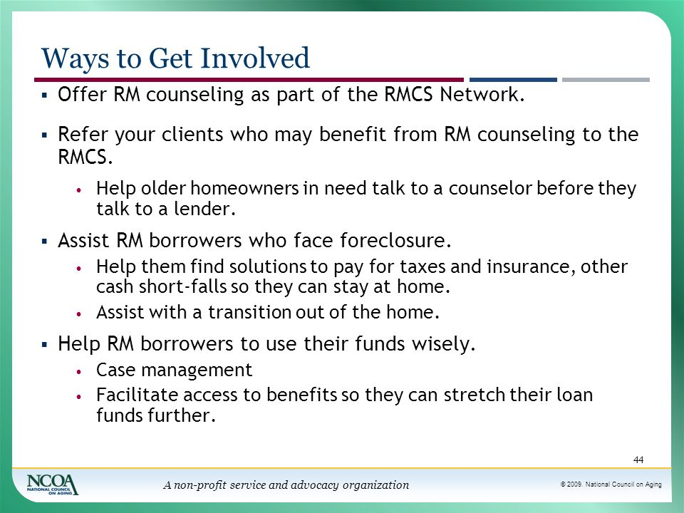 © 2009. National Council on Aging A non-profit service and advocacy organization Ways to Get Involved 44  Offer RM counseling as part of the RMCS Net