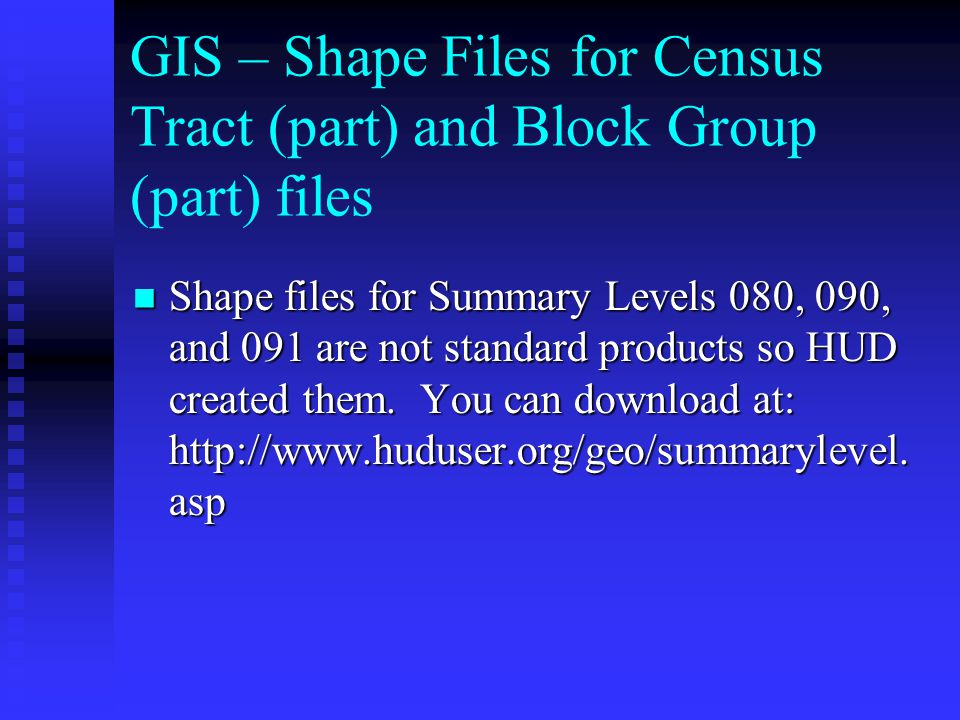 GIS – Shape Files for Census Tract (part) and Block Group (part) files Shape files for Summary Levels 080, 090, and 091 are not standard products so HUD created them.