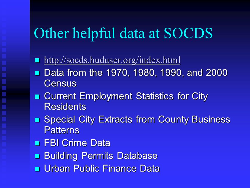 Other helpful data at SOCDS http://socds.huduser.org/index.html http://socds.huduser.org/index.html http://socds.huduser.org/index.html Data from the
