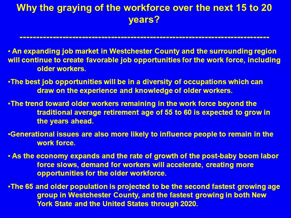 Why the graying of the workforce over the next 15 to 20 years.