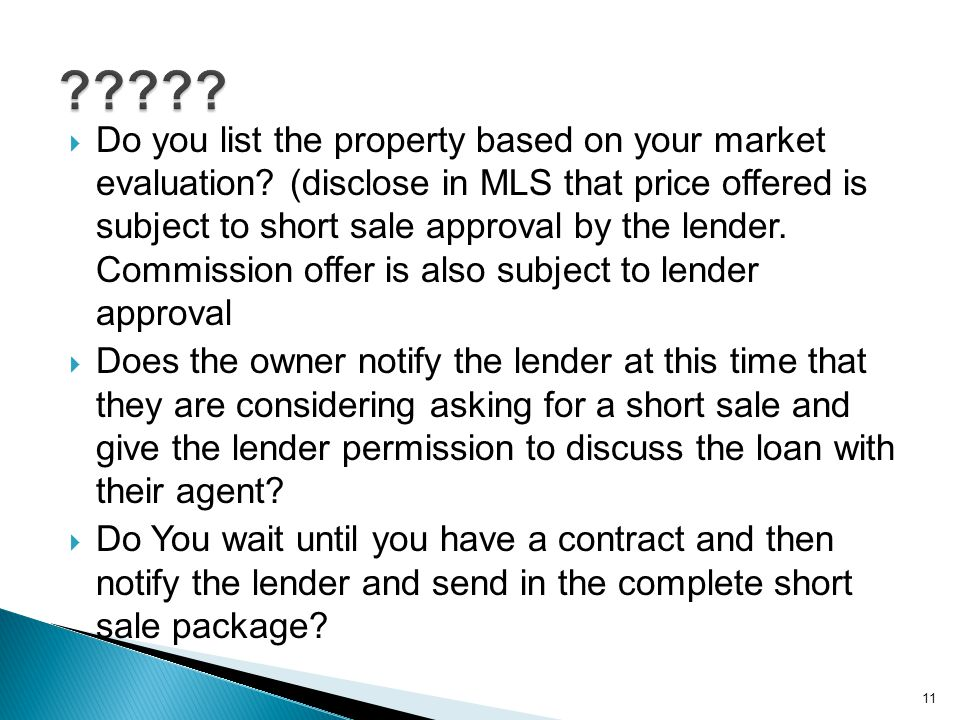  Do you list the property based on your market evaluation? (disclose in MLS that price offered is subject to short sale approval by the lender. Commi